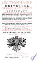 Dictionnaire universel francois et latin, contenant la signification et la définition tant des mots de l'une & de l'autre langue ...