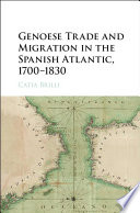 Genoese Trade and Migration in the Spanish Atlantic  1700   1830
