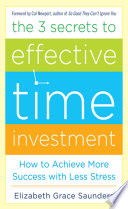The 3 Secrets to Effective Time Investment: Achieve More Success with Less Stress Pdf/ePub eBook