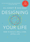 Designing your life : how to build a well-lived, joyful life /