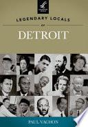 Legendary Locals of Detroit  Michigan