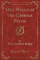 Mrs  Wiggs of the Cabbage Patch  Classic Reprint