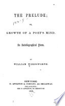 The Prelude, Or, Growth of a Poet's Mind