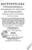Dictionnaire typographique, historique et critique des livres rares, singuliers, estimés et recherchés en tous genres