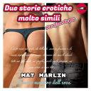 Due storie erotiche molto simili  di Mat Marlin sexy hot