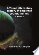 A Twentieth century history of delaware county  indiana