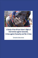A Study Of The African Union S Right Of Intervention Against Genocide Crimes Against Humanity And War Crimes