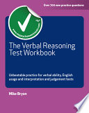 Verbal reasoning test workbook [electronic resource] : unbeatable practice for verbal ability, english usage and interpretation and judgment tests / M