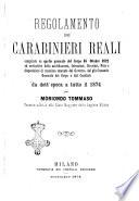 Regolamento dei carabinieri reali  compilato sul quello generale del Corpo  16 ottobre 1822 ed arricchito delle modificazioni  istruzioni  circolari  note e disposizioni di massima emanate dal Governo  dal gi   Comando generale del Coprpo e dal Comitato da dett epoca a tutto il 1874 per Tommaso Moriondo