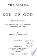 The words of the Son of God  arranged for daily meditation by E  Plumptre