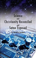 Science and Christianity Reconciled and Satan Exposed