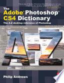 The Adobe Photoshop CS4 Dictionary