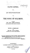 Clavis Cantici; Or, an Exposition of the Song of Solomon. By ... James Durham. With a Preface by ... Gavin Parker. [With the Text.]