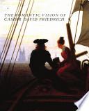 The Romantic Vision of Caspar David Friedrich