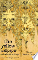 The Yellow Wallpaper and Selected Writings