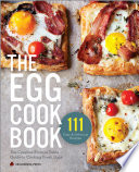 The Egg Cookbook The Creative Farm To Table Guide To Cooking Fresh Eggs