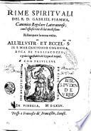 Rime spirituali del R.D. Gabriel Fiamma, canonico regolare lateranense; con l'espositione di lui medesimo
