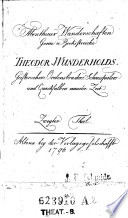 Abentheuer, Wanderschaften, Genie und Bocksstreiche Theodor Wunderholds, Geistersehers, Ordensbruders, Schauspielers und Quacksalbers neuester Zeit
