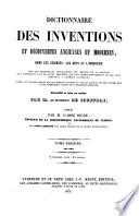 Dictionnaire des Inventions et Decouvertes Anciennes et Modernes, dans les Sciences, les Arts et l'Industrie (etc.)