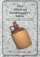 The Alaskan Bootlegger s Bible