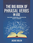 The Big Book of Phrasal Verbs in Use: Dialogues, Definitions & Practice for ESL/EFL Students