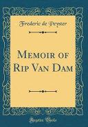 Memoir of Rip Van Dam  Classic Reprint
