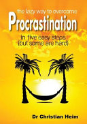 The Lazy Way to Overcome Procrastination in Five Easy Steps  but Some are Hard
