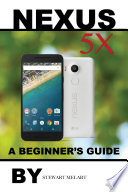 Nexus 5x: A Beginner's Guide