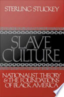 Slave Culture   Nationalist Theory and the Foundations of Black America Book PDF