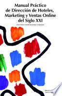 Manual Pr Ctico De Direcci N De Hoteles Marketing Y Ventas Online Del Siglo Xxi