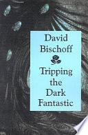 Tripping the Dark Fantastic