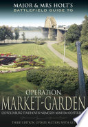 Major And Mrs Holt's Battlefield Guide To Operation Market Garden : series (see inside front cover...