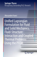 Unified Lagrangian Formulation for Fluid and Solid Mechanics, Fluid-Structure Interaction and Coupled Thermal Problems Using the PFEM