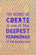 The Desire To Create Is One Of The Deepest Yearnings Of The Human Soul : high quality cover and paper. - matte...