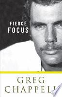 Greg Chappell Fierce Focus
