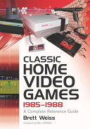 Classic Home Video Games  1985  1988 1972 1984 This Reference Work Provides Detailed Descriptions And