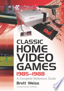 Classic Home Video Games, 1985Ð1988 1972 1984 This Reference Work Provides Detailed