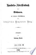 Handels-Adressenbuch für Böhmen, mit besonderer Berücksichtigung der königlichen Hauptstadt Prag