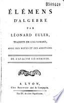 Elemens d algebre par L  onard Euler  traduits de l allemand  avec des notes et des additions  par J  Bernoulli et Lagrange