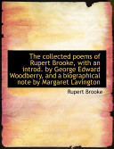 The Collected Poems of Rupert Brooke  with an Introd by George Edward Woodberry  and a Biographical