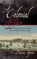 A colonial affair : commerce, conversion, and scandal in French India