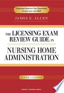 The Licensing Exam Review Guide in Nursing Home Administration  6th Edition