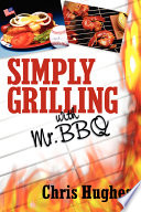 Simply Grilling With Mr Bbq