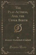 The Play Actress  And  the Upper Berth  Classic Reprint
