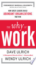 The Why of Work  How Great Leaders Build Abundant Organizations That Win