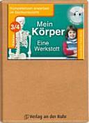 Kompetenzen erwerben im Sachunterricht: Mein Körper - Eine Werkstatt - Klasse 3/4
