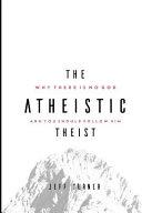 The Atheistic Theist