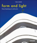 Form and Light. From Bauhaus to Tel Aviv Book Cover