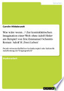Was wäre wenn...? Zur kontrafaktischen Imagination einer Welt ohne Adolf Hitler am Beispiel von Eric-Emmanuel Schmitts Roman 'Adolf H. Zwei Leben'