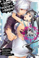 Is It Wrong To Try To Pick Up Girls In A Dungeon Vol 10 Manga
